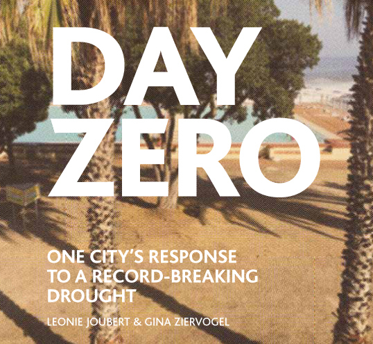 Day Zero – One city's response to a record-breaking drought, by UCT Assoc Prof Gina Ziervogel and science writer Leonie Joubert.